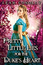 Pretty Little Lies for the Duke's Heart: A Clean & Sweet Regency Historical Romance (English
