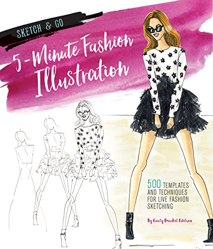 Sketch and Go: 5-Minute Fashion Illustration: 500 Templates and Techniques for Live Fashion Sketching (Sketch & Go) (Zehn Minute Kostüm)