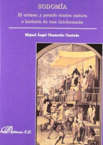 Sodomía. El crimen y pecado contra natura o historia de una intolerancia por Miguel Ángel Chamocho Cantudo