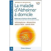 la maladie d'Alzheimer à domicile: guide pratique pour l'aidant