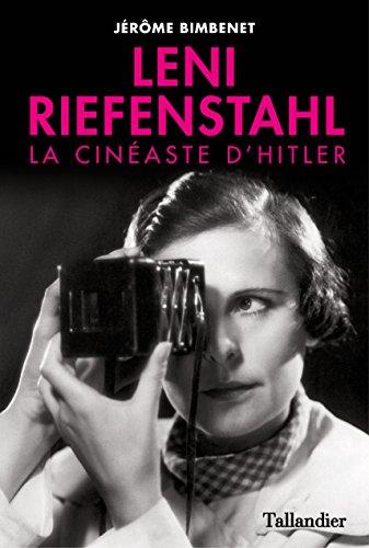 Leni Riefenstahl - La cinéaste d'Hitler par Jérôme Bimbenet