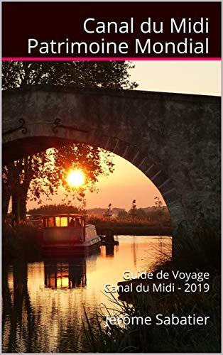 Canal du Midi Patrimoine Mondial: Guide de Voyage Canal du Midi - 2019 par  Jérôme Sabatier