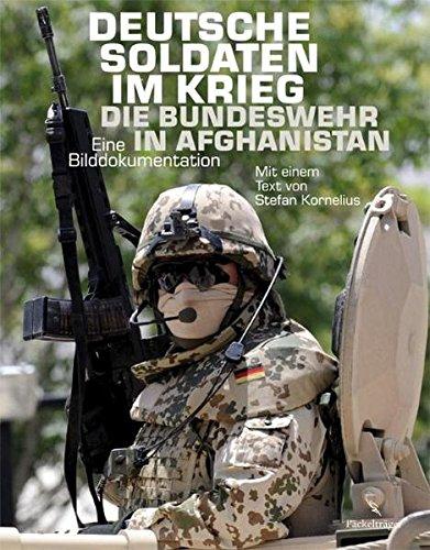 Deutsche Soldaten im Krieg: Die Bundeswehr in Afghanistan. Eine Bilddokumentation