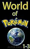 World of Pokemon 1-3: An Intense Pokemon Series (Pikachu & Friends Book 2)