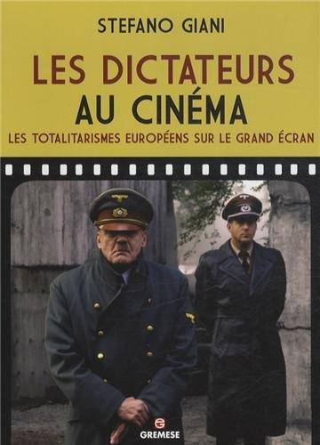 Les dictateurs au cinéma: Les totalitarismes européens sur le grand écran. par Stefano Giani