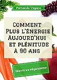 Telecharger Livres Comment Plus l energie Aujourd hui et plenitude a 90 ans Merci au veganisme Francais Anglais (PDF,EPUB,MOBI) gratuits en Francaise