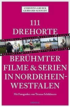 111 Drehorte berühmter Filme & Serien in Nordrhein-Westfalen (111 Orte ...) von [Gruber, Christina, Schmidt, Gerhard, Schildmann, Thomas]