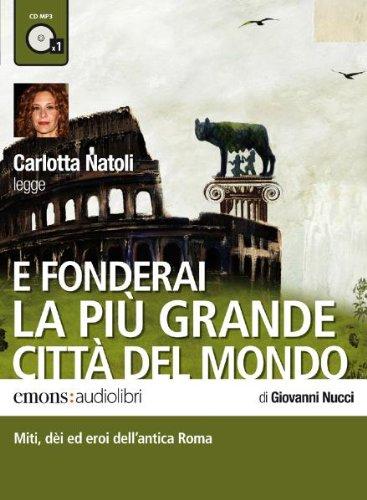 E fonderai la pi grande citt del mondo letto da Carlotta Natoli. Audiolibro. CD Audio formato MP3