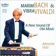 Antonio Vivaldi & Johann Sebastian Bach: Marimbach & Vibravaldi - A New Sound of Old Music
