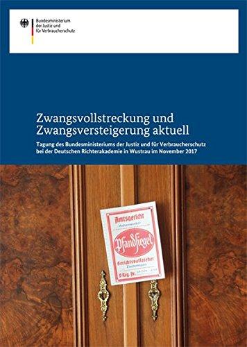 Zwangsvollstreckung und Zwangsversteigerung: Tagung des Bundesministeriums der Justiz und für Verbraucherschutz bei der Deutschen Richterakademie in Wustrau im November 2017 Verbraucherschutz