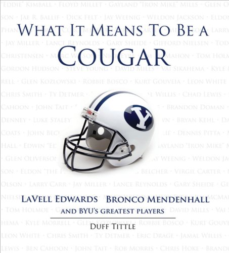 What It Means to Be a Cougar: LaVell Edwards, Bronco Mendenhall and BYU's Greatest Players (English Edition)