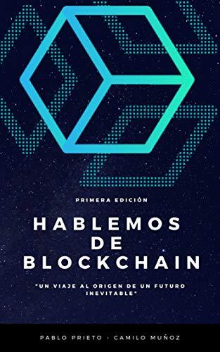 Hablemos de Blockchain: Un viaje al origen de un futuro inevitable ...