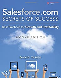 Salesforce.com Secrets of Success: Best Practices for Growth and Profitability (2nd Edition) by David Taber (2013-11-15)
