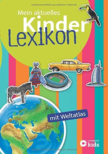 Mein aktuelles Kinderlexikon - mit Weltatlas.