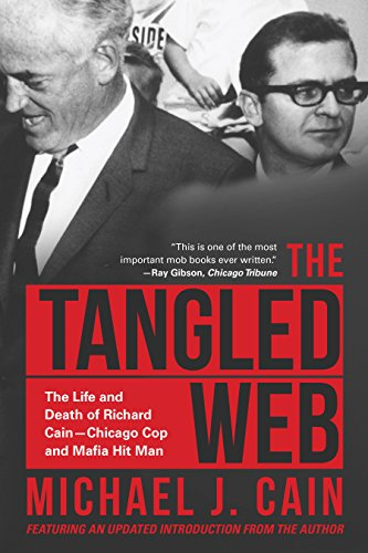 The Tangled Web: The Life and Death of Richard Cain-Chicago Cop and - Motor City Mafia