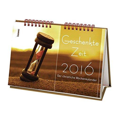 Geschenkte Zeit 2016: Der christliche Wochenkalender