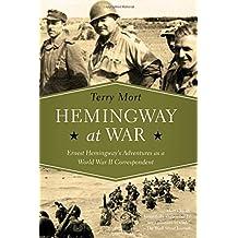 Hemingway at War: Ernest Hemingway's Adventures as a World War II Correspondent