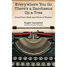 Everywhere You Go There's Zacchaeus Up a Tree: Small-Town Faith and Words of Wisdom from Roger Campbell's Newspaper Columns