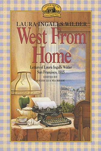West from Home: Letters of Laura Ingalls Wilder, San Francisco, 1915 (Little House) por Laura Ingalls Wilder