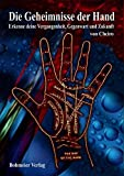 Die Geheimnisse der Hand: Erkenne deine Vergangenheit, Gegenwart und Zukunft