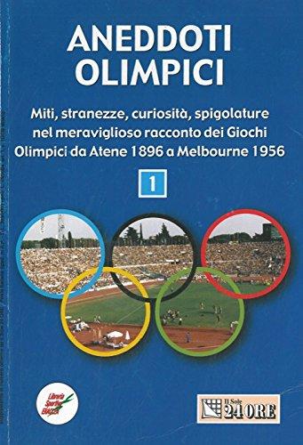Aneddoti olimpici. Miti, stranezze, curiosita', spigolature nel meraviglioso racconto dei Giochi. por IMPIGLIA Marco -