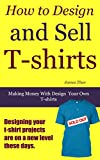 How to Design and Sell T-shirts: Making Money with Design Your Own T-shirt (English Edition)