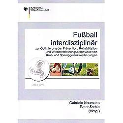 Fußball interdisziplinär: Zur Optimierung der Prävention, Rehabilitation und Wiederverletzungsprophylaxe von Knie- und Sprunggelenksverletzungen
