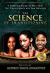 The Science of Transitioning:: A Complete Guide to Hair Care for Transitioners and New Naturals (English Edition)