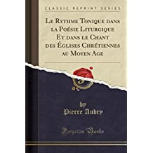 Le Rythme Tonique dans la Poésie Liturgique Et dans le Chant des Églises Chrétiennes au Moyen Age (Classic Reprint)