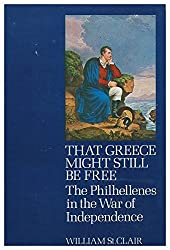 That Greece Might Still be Free: Philhellenes in the War of Independence