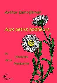 Aux petits bonheurs, ou l'anatomie de la marguerite par Arthur Saint-Servan
