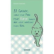 33 Gründe, warum eine Frau eine Katze braucht, aber nicht unbedingt einen Kerl