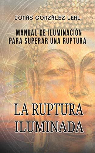 La Ruptura Iluminada: Manual de iluminación para superar una ...