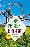 Erlebnisführer Ruhrgebiet: Raus ins Grüne – Ruhrgebiet. Die schönsten Ausflüge zum Entdecken, Ausspannen, Genießen und Austoben. Ausflugsziele und Wochenendtouren im Ruhrgebiet für Familien.