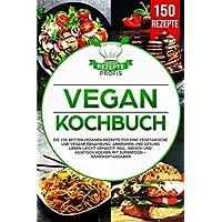 Vegan Kochbuch: Die 150 besten veganen Rezepte für eine vegetarische und vegane Ernährung. Abnehmen und gesund leben…