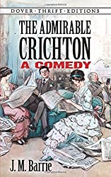 The Admirable Crichton: A Comedy (Dover Thrift Editions) by J. M. Barrie (2015-02-27)