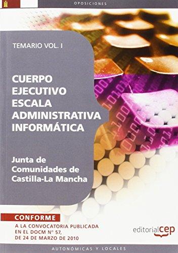 Cuerpo Ejecutivo Escala Administrativa Informática. Junta de Comunidades de Castilla-La Mancha. Temario Vol. I. (Colección 834)