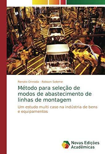 Método para seleção de modos de abastecimento de linhas de montagem: Um estudo multi caso na indústria de bens e equipamentos