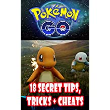 Pokemon Go: 18 Secret Tips, Tricks and Cheats To Become the Best Trainer Quickly (Android, iOS) (English Edition)