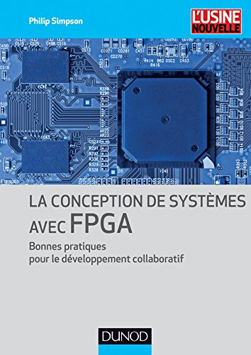 La conception de systèmes avec FPGA - Bonnes pratiques pour le développement collaboratif par Philip Simpson
