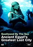 Swallowed by the Sea: Ancient Egypt s Greatest Lost City (BBC)(British Museum- Sunken Cities) [DVD]