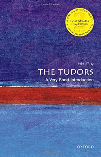 The Tudors: A Very Short Introduction 2/e (Very Short Introductions) by John Guy (2013-08-29)