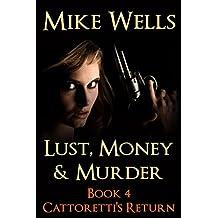 Lust, Money & Murder, Book 4 - Cattoretti's Return (Free Book 1): An Unstoppable Villain's Thirst for Revenge