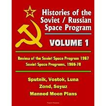 Histories of the Soviet / Russian Space Program - Volume 1: Review of the Soviet Space Program 1967, Soviet Space Programs, 1966-70 - Sputnik, Vostok, ... Soyuz, Manned Moon Plans (English Edition)