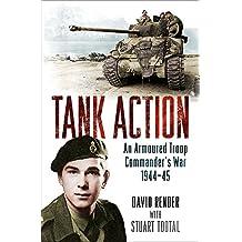 Tank Action: An Armoured Troop Commander's War 1944–45
