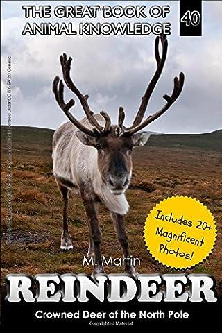 Reindeer: Crowned Deer of the North Pole: Volume 40 (The Great Book of Animal Knowledge)