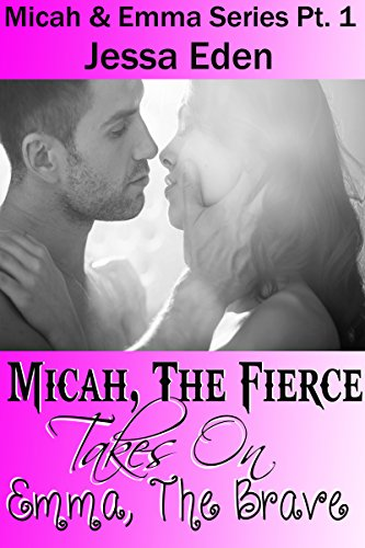 Micah, The Fierce Takes On Emma, The Brave: Micah and Emma Series Pt. 1 (Micah & Emma Series)