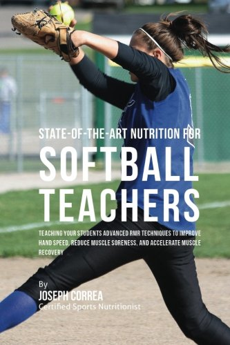 State-Of-The-Art Nutrition for Softball Teachers: Teaching Your Students Advanced RMR Techniques to Improve Hand Speed, Reduce Muscle Soreness, and Accelerate Muscle Recovery por Joseph Correa (Certified Sports Nutritionist)