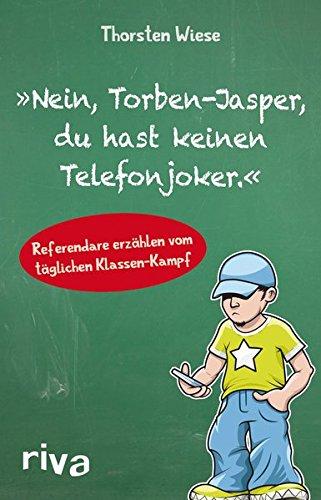 Nein, Torben-Jasper, du hast keinen Telefonjoker.: Erlebnisse Junger Lehrer Im Referendariat