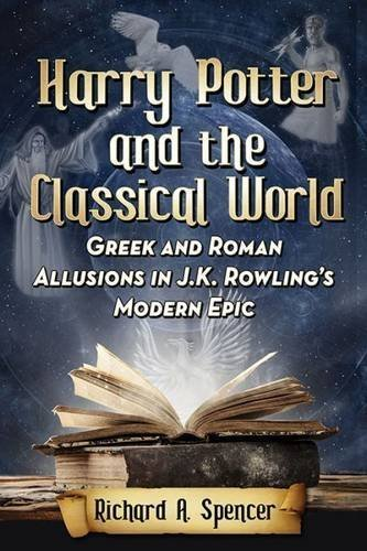 Harry Potter and the Classical World: Greek and Roman Allusions in J.K. Rowling's Modern Epic by Richard A. Spencer (2015-07-06)